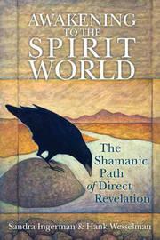 Awakening to the Spirit World: The Shamanic Path of Direct Revelation by Hank Wesselman image