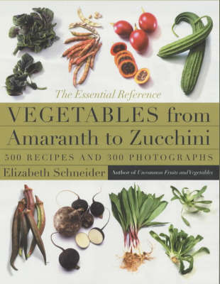Vegetables From Amaranth to Zucchini by Elizabeth Schneider