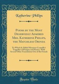 Poems by the Most Deservedly Admired Mrs. Katherine Philips, the Matchless Orinda by Katherine Philips image