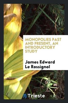 Monopolies Past and Present, an Introductory Study by James Edward Le Rossignol image