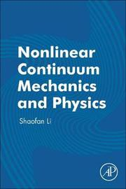 Nonlinear Continuum Mechanics and Physics by Shaofan Li