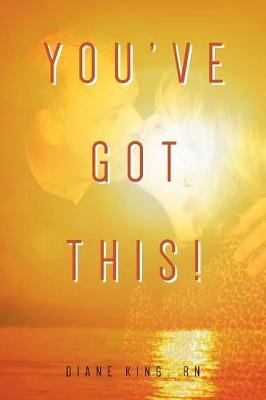 You've Got This! by Diane King Rn