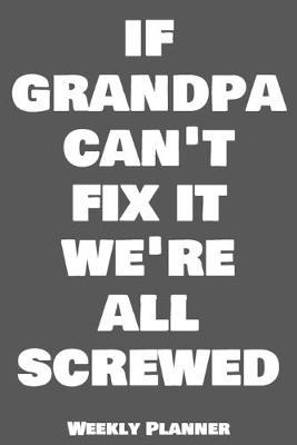 If Grandpa Can T Fix It We Re All Screwed Weekly Planner Home Handyman Repair Journal Book Buy Now At Mighty Ape Nz