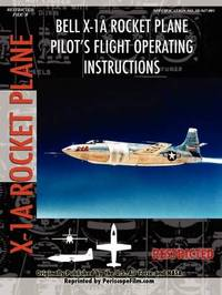 Bell X-1A Rocket Plane Pilot's Flight Operating Instructions by United States Air Force