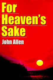 For Heaven's Sake by John Allen image