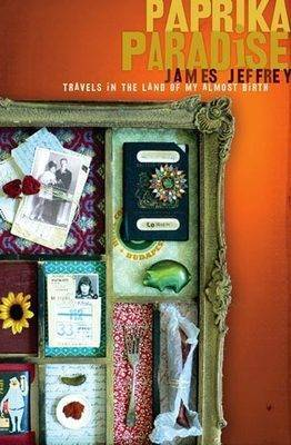 Paprika Paradise: Travels in the Land of My Almost Birth by James Jeffrey image