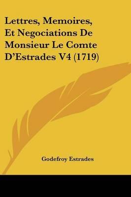 Lettres, Memoires, Et Negociations De Monsieur Le Comte D'Estrades V4 (1719) by Godefroy Estrades image
