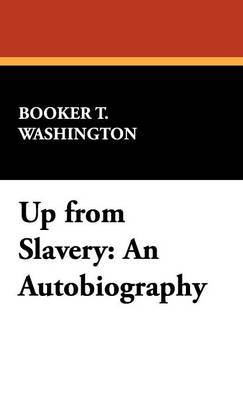 Up from Slavery by Booker T Washington