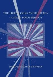 The Light Looks Another Way by David Jonathan Newman
