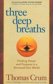 Three Deep Breaths: Finding Power and Purpose in a Stressed-Out World by Thomas Crum image