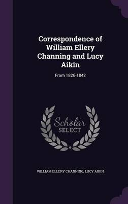 Correspondence of William Ellery Channing and Lucy Aikin by William Ellery Channing image