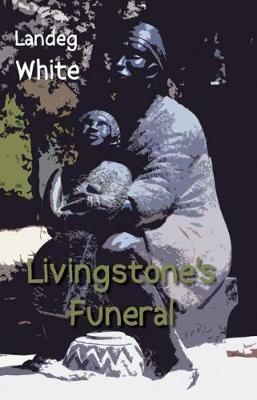 Livingstone's Funeral by Landeg White image