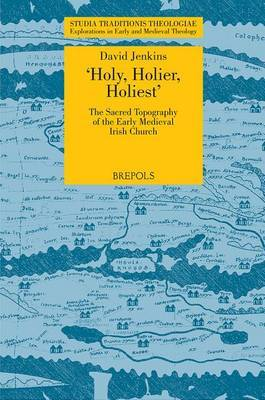 STT 04 Holy, Holier, Holiest: The Sacred Topography of the Early Medieval Irish Church, Jenkins: The Sacred Topography of the Early Medieval Irish Church by David H Jenkins image