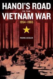 Hanoi's Road to the Vietnam War, 1954-1965 by Pierre Asselin
