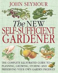 The New Self-Sufficient Gardener by John Seymour image