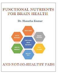 Functional Nutrients For Brain Health by Shantha Kumar