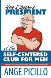 How I Became the President of the Self-Centered Club For Men by Ange Picillo image