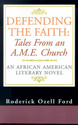 Defending the Faith: Tales from an A.M.E. Church: An African American Literary Novel by Roderick Ozell Ford image