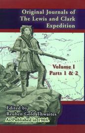 Original Journals of the Lewis & Clark Expedition V I : Parts 1 & 2, by Reuben Gold Thwaites