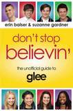 Don't Stop Believin': The Unofficial Guide to Glee by Erin Balser