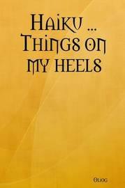 Haiku ... Things on My Heels by Oliog
