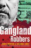 Gangland Robbers by James Morton