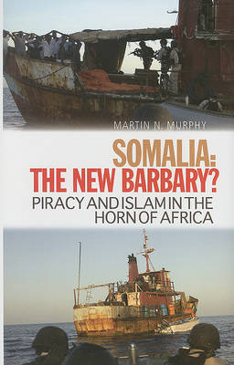Somalia, the New Barbary?: Piracy and Islam in the Horn of Africa by Martin N. Murphy image