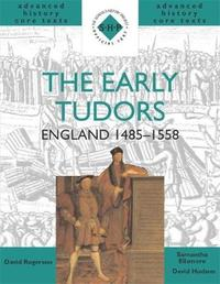 The Early Tudors: England 1485-1558 by Samantha Ellsmore