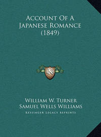 Account of a Japanese Romance (1849) Account of a Japanese Romance (1849) by Samuel Wells Williams (