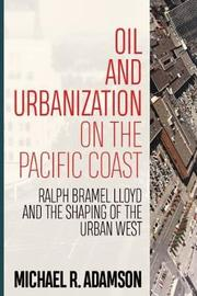Oil and Urbanization on the Pacific Coast by Michael R. Adamson