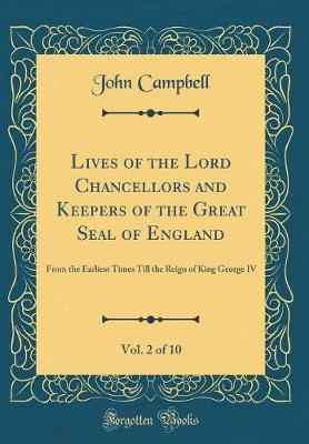 Lives of the Lord Chancellors and Keepers of the Great Seal of England, Vol. 2 of 10 by John Campbell image
