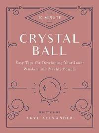 10-Minute Crystal Ball by Skye Alexander