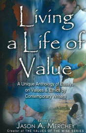 Living a Life of Value: A Unique Anthology of Essays on Values and Ethics by Contemporary Writers image