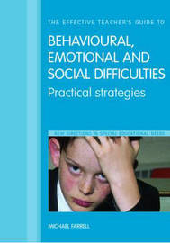 The Effective Teacher's Guide to Behavioural, Emotional and Social Difficulties: Practical Strategies by Michael Farrell (Independent Education Consultant Consultant to the Department of Education Consultant to the Department of Education Consultant to th image