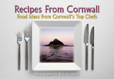 Recipes from Cornwall: Food Ideas from Cornwall's Top Chefs by Bob Croxford image