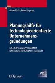 Planungshilfe Fur Technologieorientierte Unternehmensgrundungen: Ein Erfahrungsbasierter Leitfaden Fur Naturwissenschaftler Und Ingenieure by Gnter Hirth