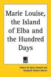Marie Louise, the Island of Elba and the Hundred Days by Imbert De Saint Amand image