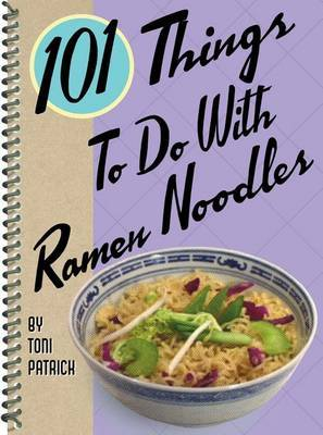 101 Things to Do with Ramen Noodles by Toni Patrick image