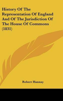 History of the Representation of England and of the Jurisdiction of the House of Commons (1831) by Robert Hannay image