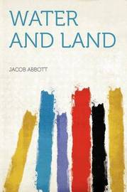Water and Land by Jacob Abbott
