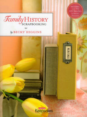 Family History Scrapbooking by Becky Higgins