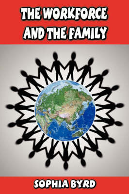 The Workforce and the Family by Sophia Byrd