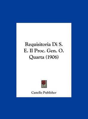 Requisitoria Di S. E. Il Proc. Gen. O. Quarta (1906) by Publisher Castello Publisher