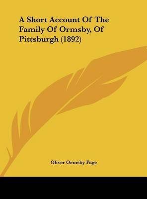 A Short Account of the Family of Ormsby, of Pittsburgh (1892) by Oliver Ormsby Page