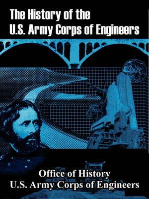 The History of the U.S. Army Corps of Engineers by Office of History