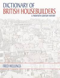 Dictionary of British Housebuilders by Fred Wellings