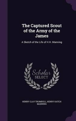 The Captured Scout of the Army of the James by Henry Clay Trumbull