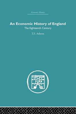 An Economic History of England: the Eighteenth Century by T.S. Ashton image