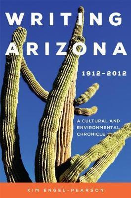 Writing Arizona, 19122012 by Kim Engel-Pearson
