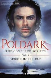 Poldark: The Complete Scripts - Series 1 by Debbie Horsfield